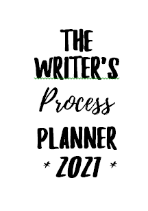 The Writer's Process Planner *2021*, written in bold, swoopy font